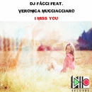 I Miss You Feat.Veronica Mucciacciaro - Single/Dj Facci