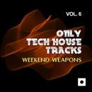 Only Tech House Tracks, Vol. 6 (Weekend Weapons)/John Rivera/Joseph Matera/Simon Lunardi/Max Sabatini/Alex B/Giulio Lnt/Mirko Worz/Jens Mueller/Laurent Grant/Tony Puccio/Alex Raimondi/Maxdal/Sergio Del Lago/Mitekss
