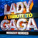 A Tribute to Lady Gaga - Workout Remixes/Workout Remix Factory