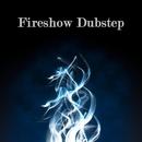 Fireshow Dubstep/Matro/Toy Quantize/Sketi/GTHF/PSY-OPS/Bacari/Krady/RFXtc/StereoCool/Lhaus