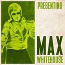 Presenting Max Whitehouse/Max Whitehouse