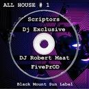 All House # 1/Dj Exclusive/Scriptors/DJ Robert Maat/FivePrOD