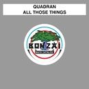 All Those Things/Quadran