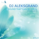 Sound That Can Be A Real - Single/Dj AleksGrand