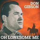 Oh Lonesome Me/Don Gibson