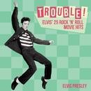 Trouble! Elvis' 25 Rock 'n' Roll Movie Hits/Elvis Presley
