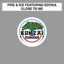 Close To Me/Fire & Ice