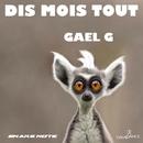 Dis Moi Tout/Gael G