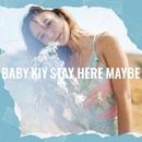 Stay Here Maybe/Baby Kiy