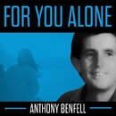 For You Alone/Anthony Benfell