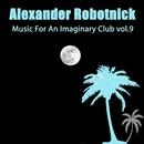 Music for an Imaginary Club Vol 9/Alexander Robotnick