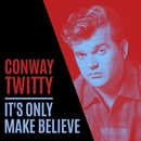 It's Only Make Believe/Conway Twitty