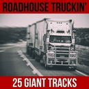 Roadhouse Truckin' - 25 Giant Tracks/Kentucky Ramblers