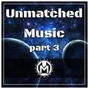 Unmatched Music Part 3/Anatoliy Popov/Alex Creed/Distributor/FireFly/Alexander Boldarev/Sasha/DrinKinplay/Savnalld