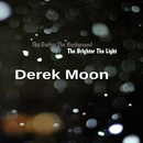 The Darker The Background The Brighter The Light/Derek Moon