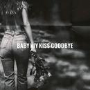 Kiss goodbye/Baby Kiy