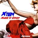 Make It Drop/Xten