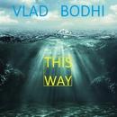 THIS WAY/Vlad Bodhi