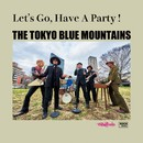 LET'S GO, HAVE A PARTY/THE TOKYO BLUE MOUNTAINS