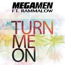Turn Me On/Megamen