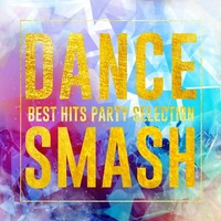 DANCE SMASH -BEST HITS PARTY SELECTION-