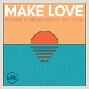 Make Love (feat. Pep Tiger)/Natural Born Grooves
