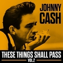 Johnny Cash - These Things Shall Pass Vol .2/Johnny Cash
