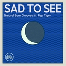 Sad To See (feat. Pep Tiger)/Natural Born Grooves