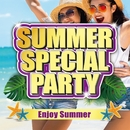 SUMMER SPECIAL PARTY -Enjoy Summer-/PARTY HITS PROJECT