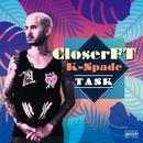 Closer feat. K-Spade/TASK