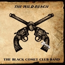 THE WILD BUNCH/THE BLACK COMET CLUB BAND