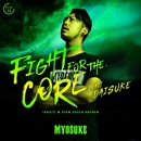 Fight for the CORE feat. Daisuke (TANO*C W TEAM GREEN ANTHEM)/DJ Myosuke