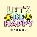 Let's be happy/D-FRIS
