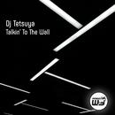 Talkin' To The Wall/DJ Tetsuya