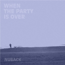 WHEN THE PARTY IS OVER/NUBACK