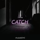CATCH/tAisuke & OHC