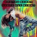 Dance All Night/Brotha Berry