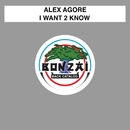 I Want 2 Know/Alex Agore