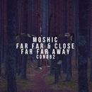 Far Far & Close \ Far Far Away/Moshic