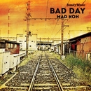 BAD DAY/MAD KOH