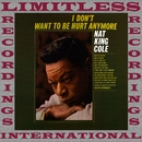 I Don't Wanna Be Hurt Anymore/Nat King Cole