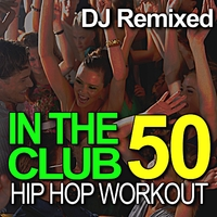 In the Club - 50 Hip Hop Workout - DJ Remixed