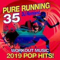 35 Pure Running - 2019 Pop Hits! DJ Remixed Workout Music