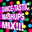 Dance Tastic Mashups Mix!!!/ReMix Kings