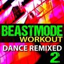 Beastmode Workout - Dance Remixed Music - Volume 2/Workout Machine