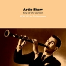 King of the Clarinet 1938-39 Live Performances/Artie Shaw