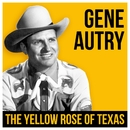 Gene Autry - The Yellow Rose Of Texas/Gene Autry
