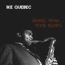Bossa Nova Soul Samba/Ike Quebec