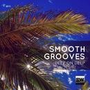 Smooth Grooves (Deep On Deep)/Simon Lunardi & Alex Patane' & Double Reaktion & Drewtech & Noetic Curve & Simone Cerquiglini & Ernesto Ortega & Jack Liberto & Andrea Mirgone & Angelo Bellomo