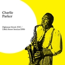 Diplomat Hotel, NYC / 136th Street Session 1950/Charlie Parker